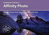 Affinity Photo: Das Workshop-Buch für den schnellen Einstieg (fotoforum Crashkurs)