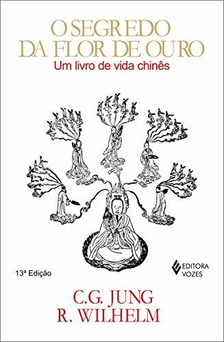 O segredo da flor de ouro: Um livro de vida chinês