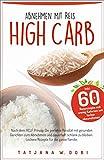 High Carb: Abnehmen mit Reis. Inkl. 60 Reisrezepte mit wenig Kalorien um lecker abzunehmen. Nach dem HCLF Prinzip. Die Reisdiät mit gesunden Gerichten ......