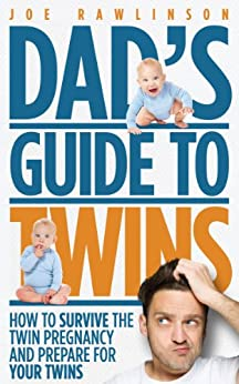 Dad's Guide to Twins: How to Survive the Twin Pregnancy and Prepare for Your Twins by [Joe Rawlinson]