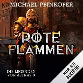 Rote Flammen     Die Legenden von Astray 3              Autor:                                                                                                                                 Michael Peinkofer                               Sprecher:                                                                                                                                 Detlef Bierstedt                      Spieldauer: 12 Std. und 33 Min.     80 Bewertungen     Gesamt 4,6