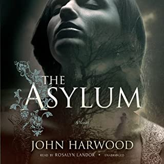 The Asylum                   By:                                                                                                                                 John Harwood                               Narrated by:                                                                                                                                 Rosalyn Landor                      Length: 10 hrs and 14 mins     253 ratings     Overall 3.7