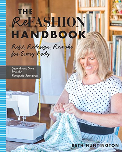 The Refashion Handbook: Refit, Redesign, Remake for Every Body (Art Handbooks)
