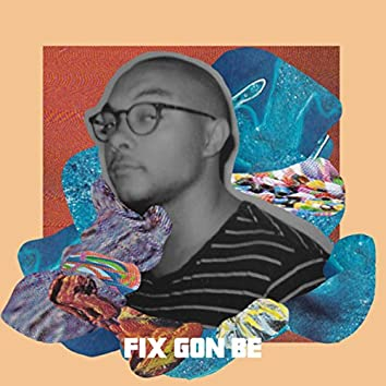 Fix Gon' Be