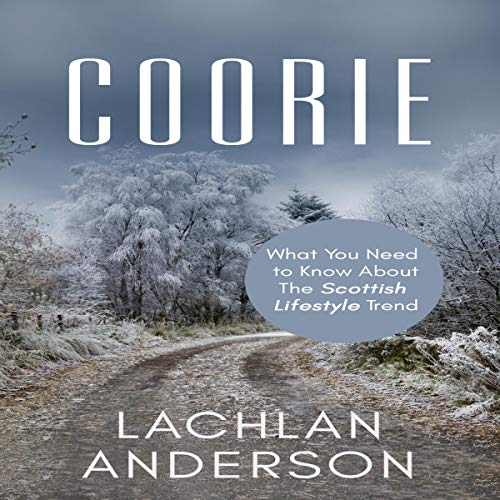 Coorie: What You Need to Know About the Scottish Lifestyle Trend audiobook cover art