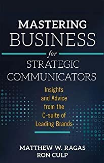 Mastering Business for Strategic Communicators: Insights and Advice from the C-suite of Leading Brands