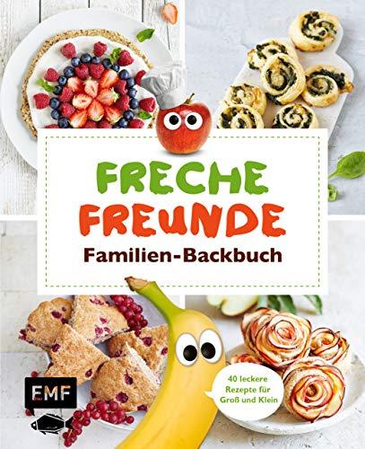 Freche Freunde Familien-Backbuch: 40 gesunde Rezepte für Groß und Klein