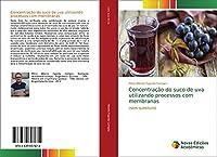 Concentração do suco de uva utilizando processos com membranas: (sem subtítulo)
