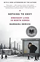 Nothing to Envy: Ordinary Lives in North Korea by Barbara Demick(2010-09-21)