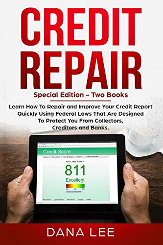 Credit Repair: Special Edition - Two Books - Learn How To Repair and Improve Your Credit Report Quickly Using Federal Laws That Are Designed To Protect You From Collectors, Creditors and Banks.