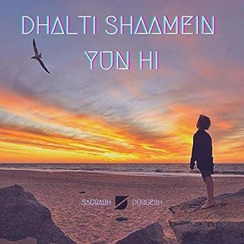 Dhalti Shaamein Yun Hi