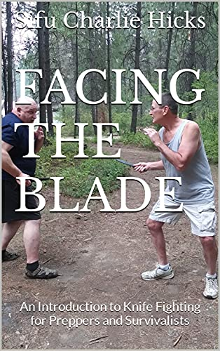 Facing the Blade: An Introduction to Knife Fighting for Preppers and Survivalists (English Edition)