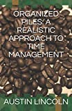 ORGANIZED PILES: A REALISTIC APPROACH TO TIME MANAGEMENT