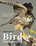 Learn the Art of Bird Photography: The Complete Field Guide for Beginning and Intermediate Photographers and Birders