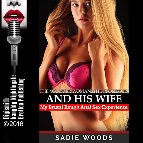 The Younger Woman, the Professor, and His Wife: My Brutal Rough Anal Sex Experience audiobook cover art