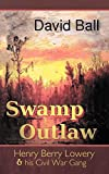 Swamp Outlaw: Henry Berry Lowery and his Civil War Gang