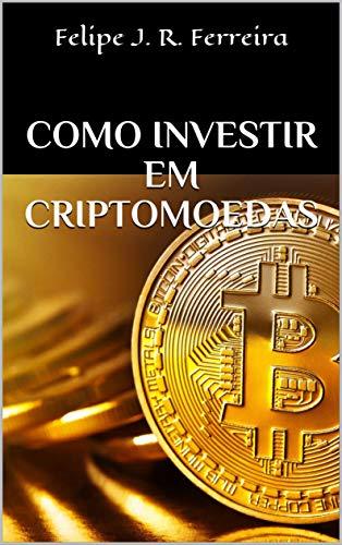 Como Investir em Criptomoedas: Bitcoin - BTC, Ethereum - ETH, Altcoins, e diversas outras (Portuguese Edition)