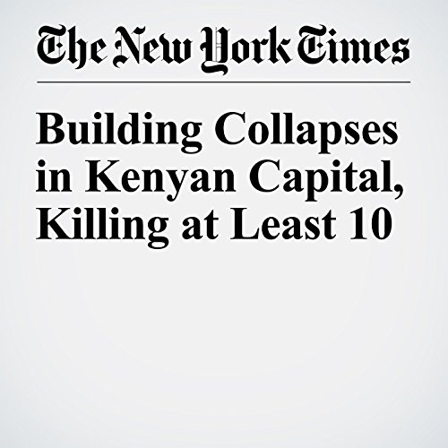 Building Collapses in Kenyan Capital, Killing at Least 10 cover art
