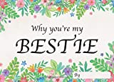 Why You're My Bestie: Personalized Fill in the Blank Gift Book 8.25 x 6 Inches