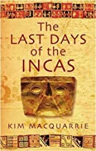 The Last Days Of The Incas by Kim MacQuarrie (2-Oct-2008) Paperback