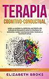 Terapia Cognitivo-Conductual: Supera la ansiedad y la depresión, haz frente a los patrones de pensamiento negativo, controla tus emociones y cambia tu estado de ánimo.