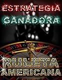 Estrategia Ganadora Ruleta Americana: Ruleta Americana (Como vivir de los casinos nº 1)