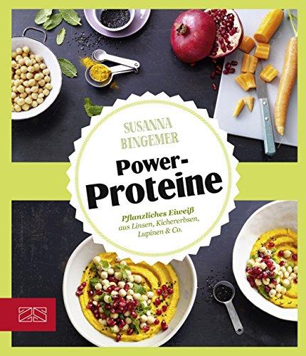 Just delicious – Power-Proteine: Pflanzliches Eiweiß aus Linsen, Kichererbsen, Lupinen & Co.