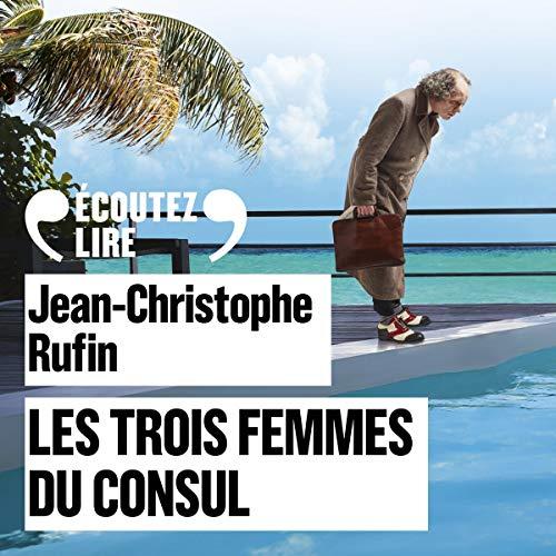 Les trois femmes du Consul Audiobook By Jean-Christophe Rufin cover art