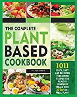 The Complete Plant Based Cookbook 1001: Quick, Easy and Delicious Vegetarian Recipes for Healthy Homemade Meals with 30 Day Diet Meal Plan