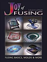 Joy of Fusing - Glass Fusing Basics, Molds & More