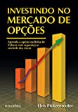 Investindo no Mercado de Opções: Aprenda a Operar Opções na Bolsa de Valores com Segurança e Controle dos Riscos