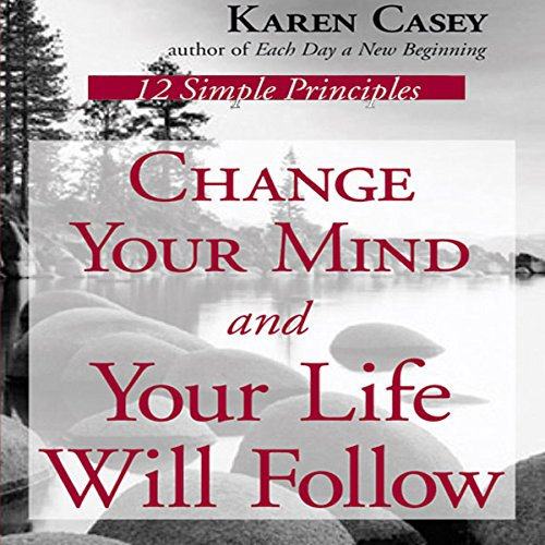 Change Your Mind and Your Life Will Follow: 12 Simple Principles cover art
