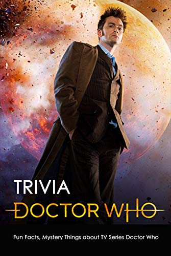Doctor Who Trivia : Fun Facts, Mystery Things About TV Series Doctor Who (English Edition)