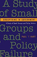 Groupthink in Government: A Study of Small Groups and Policy Failure