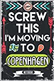 Screw This I'm Moving To Copenhagen: Hilarious Sarcastic Copenhagen Traveling Notebook Journal   Vintage Cover Design With Funny Saying To Make ... Birthdays, White Elephant, Thanksgiving