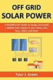 Off Grid Solar Power: A Simplified DIY Guide to Design and Install a Mobile Solar System in your Home, RVs, Vans, Cabins and Boats (English Edition)