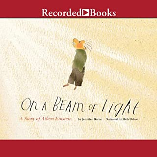 On a Beam of Light     A Story of Albert Einstein              De :                                                                                                                                 Jennifer Berne                               Lu par :                                                                                                                                 Rich Orlow                      Durée : 14 min     Pas de notations     Global 0,0