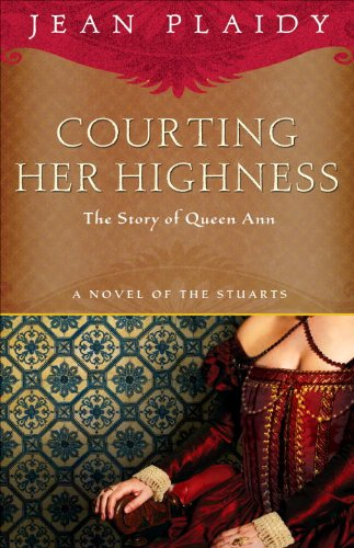 Courting Her Highness: The Story of Queen Anne (A Novel of the Stuarts Book 2) (English Edition)