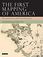 The First Mapping of America: The General Survey of British North America (Tauris Historical Geography)