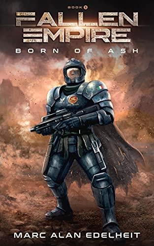 Fallen Empire: A Military Science Fiction Epic Adventure (Born of Ash Book 1) by [Marc Alan Edelheit]
