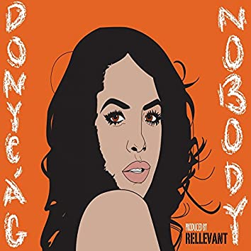 Nobody (feat. Donye'a G)