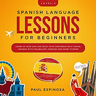 Spanish Language Lessons for Beginners: Level 2: Learn in Your Car Like Crazy with Conversation & Travel Lessons with Vocabulary, Phrases and Short Stories audiobook cover art