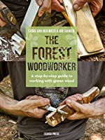 Forest Woodworker, The: A Step-By-Step Guide to Working with Green Wood