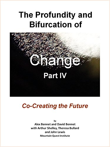 The Profundity and Bifurcation of Change Part IV: Co-Creating the Future: The Intelligent Social Change Journey (English Edition)