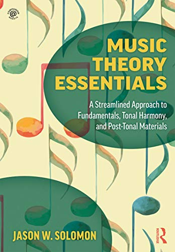 [Jason W. Solomon]のMusic Theory Essentials: A Streamlined Approach to Fundamentals, Tonal Harmony, and Post-Tonal Materials (English Edition)