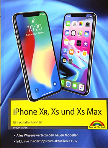 iPhone XR, XS und XS Max – Einfach alles können - Die Anleitung zu allen neuen iPhones mit iOS 12