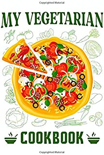My Vegetarian Cookbook: Blank Logbook with Templates to Write in Your Own Veggie Food Recipes: A Must-Have Cookery Book fo...