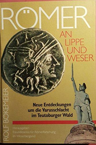 Römer an Lippe und Weser: Neue Entdeckungen um die Varusschlacht im Teutoburger Wald