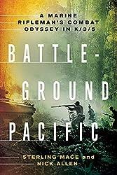 Battleground Pacific: A Marine Rifleman's Combat Odyssey in K/3/5 : Sterling Mace, Nick Allen