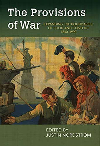 The Provisions of War: Expanding the Boundaries of Food and Conflict, 1840-1990 (Food and Foodways)